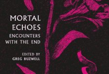 Mortal Echoes: Encounters with the End Book Review