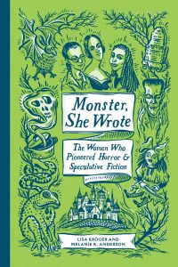 Monster, She Wrote: The Women Who Pioneered Horror and Speculative Fiction by Lisa Kroeger and Melanie Anderson book cover