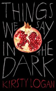 Things We Say in the Dark by Kirsty Logan book cover
