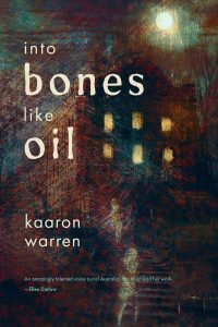 Into Bones like Oil by Kaaron Warren book cover