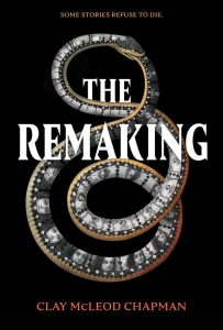 The Remaking by Clay McLeod Chapman book cover
